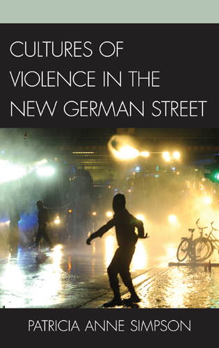 Cover image for the book Cultures of Violence in the New German Street