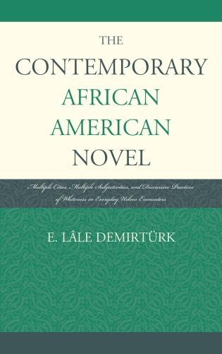 Cover image for the book The Contemporary African American Novel: Multiple Cities, Multiple Subjectivities, and Discursive Practices of Whiteness in Everyday Urban Encounters