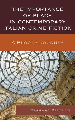 Cover image for the book The Importance of Place in Contemporary Italian Crime Fiction: A Bloody Journey