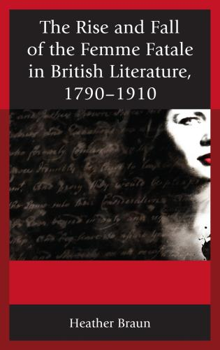 Cover image for the book The Rise and Fall of the Femme Fatale in British Literature, 1790–1910