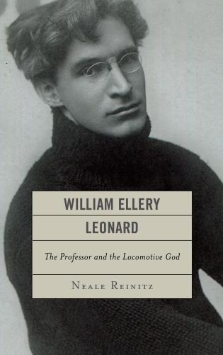 Cover image for the book William Ellery Leonard: The Professor and the Locomotive-God