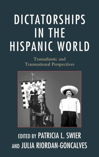 Cover image for the book Dictatorships in the Hispanic World: Transatlantic and Transnational Perspectives