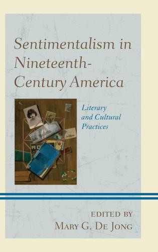 Cover image for the book Sentimentalism in Nineteenth-Century America: Literary and Cultural Practices