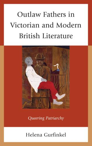 Cover image for the book Outlaw Fathers in Victorian and Modern British Literature: Queering Patriarchy