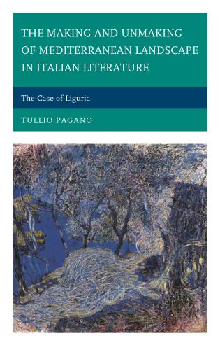 Cover image for the book The Making and Unmaking of Mediterranean Landscape in Italian Literature: The Case of Liguria