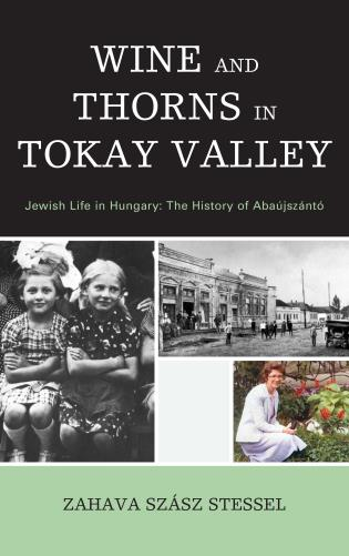 Cover image for the book Wine and Thorns in Tokay Valley: Jewish Life in Hungary: The History of Abaújszántó