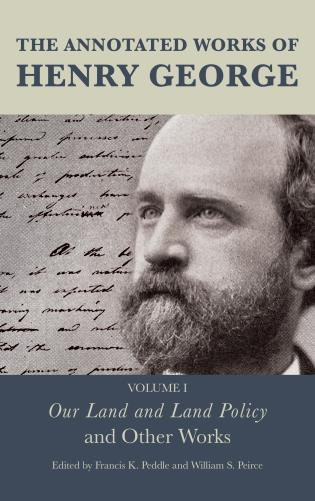 Cover image for the book The Annotated Works of Henry George: Our Land and Land Policy and Other Works, Volume 1