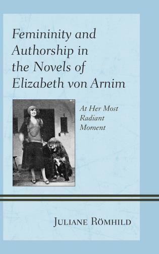 Cover image for the book Femininity and Authorship in the Novels of Elizabeth von Arnim: At Her Most Radiant Moment