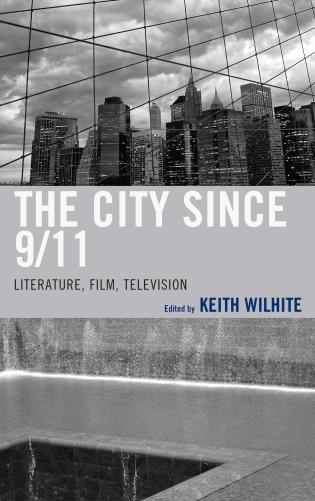 Cover image for the book The City Since 9/11: Literature, Film, Television