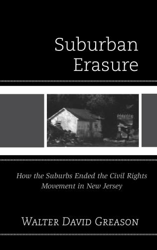 Cover image for the book Suburban Erasure: How the Suburbs Ended the Civil Rights Movement in New Jersey