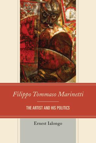 Cover image for the book Filippo Tommaso Marinetti: The Artist and His Politics
