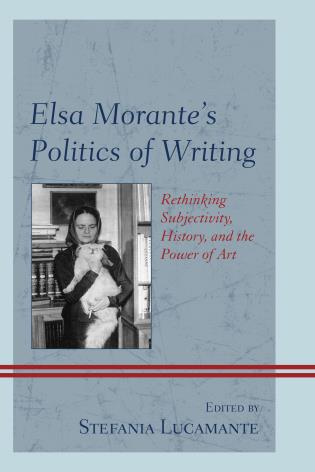 Cover image for the book Elsa Morante's Politics of Writing: Rethinking Subjectivity, History, and the Power of Art
