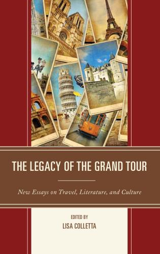 Cover image for the book The Legacy of the Grand Tour: New Essays on Travel, Literature, and Culture
