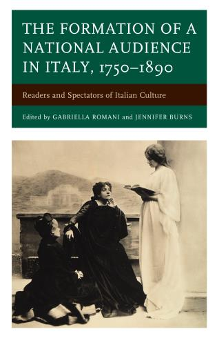 Cover image for the book The Formation of a National Audience in Italy, 1750–1890: Readers and Spectators of Italian Culture