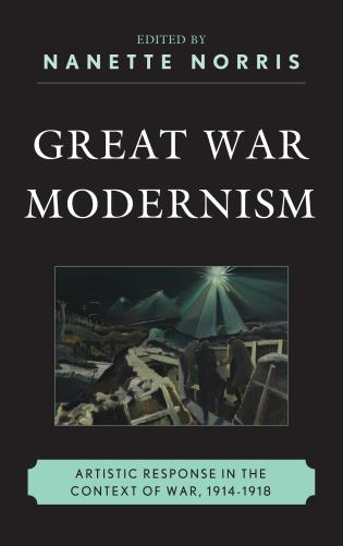 Cover image for the book Great War Modernism: Artistic Response in the Context of War, 1914-1918