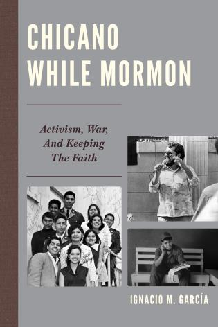 Cover image for the book Chicano While Mormon: Activism, War, and Keeping the Faith