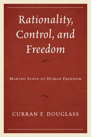 Cover image for the book Rationality, Control, and Freedom: Making Sense of Human Freedom