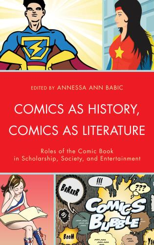 Cover image for the book Comics as History, Comics as Literature: Roles of the Comic Book in Scholarship, Society, and Entertainment