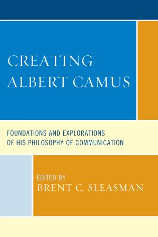 Cover image for the book Creating Albert Camus: Foundations and Explorations of His Philosophy of Communication
