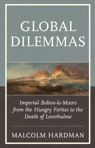 Cover image for the book Global Dilemmas: Imperial Bolton-le-Moors from the Hungry Forties to the Death of Leverhulme