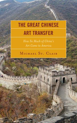 Cover image for the book The Great Chinese Art Transfer: How So Much of China's Art Came to America