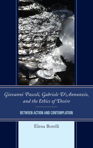 Cover image for the book Giovanni Pascoli, Gabriele D'Annunzio, and the Ethics of Desire: Between Action and Contemplation