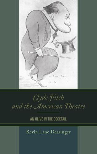Cover image for the book Clyde Fitch and the American Theatre: An Olive in the Cocktail