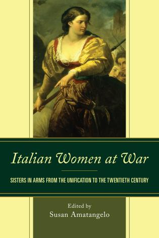 Cover image for the book Italian Women at War: Sisters in Arms from the Unification to the Twentieth Century