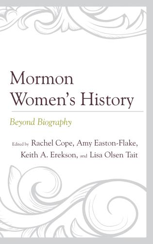 Cover image for the book Mormon Women's History: Beyond Biography