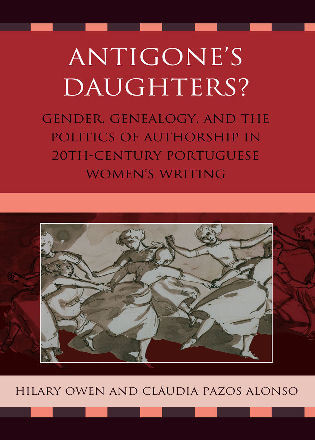 Cover image for the book Antigone's Daughters?: Gender, Genealogy and the Politics of Authorship in 20th-Century Portuguese Women's Writing
