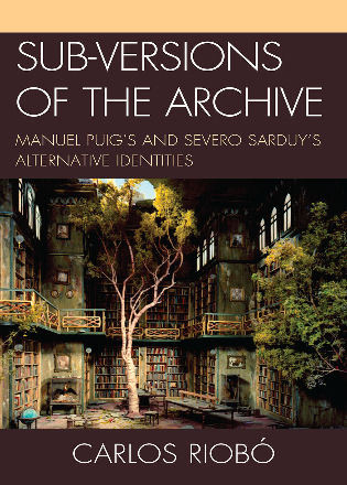 Cover image for the book Sub-versions of the Archive: Manuel Puig's and Severo Sarduy's Alternative Identities