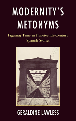 Cover image for the book Modernity's Metonyms: Figuring Time in Nineteenth-Century Spanish Stories