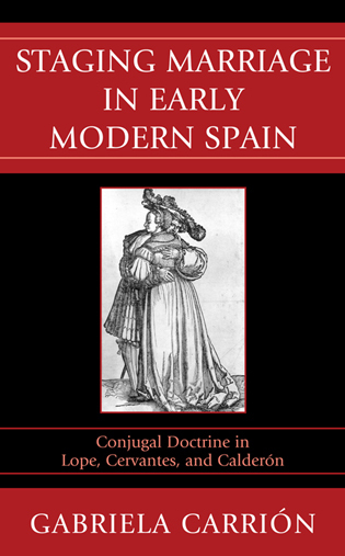 Cover image for the book Staging Marriage in Early Modern Spain: Conjugal Doctrine in Lope, Cervantes, and Calderon