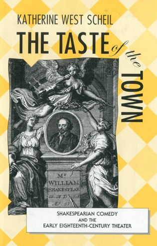 Cover image for the book The Taste of the Town: Shakespearian Comedy and the Early 18th Century Theater