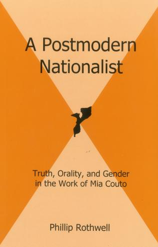 Cover image for the book A Postmodern Nationalist: Truth, Orality, and Gender in the Work of Mia Couto