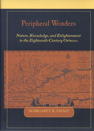 Cover image for the book Peripheral Wonders: Nature, Knowledge, and Enlightenment in the Eighteenth-Century Orinoco