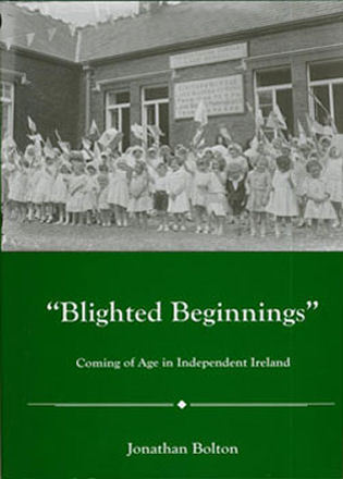 Cover image for the book Blighted Beginnings: Coming of Age in Independent Ireland