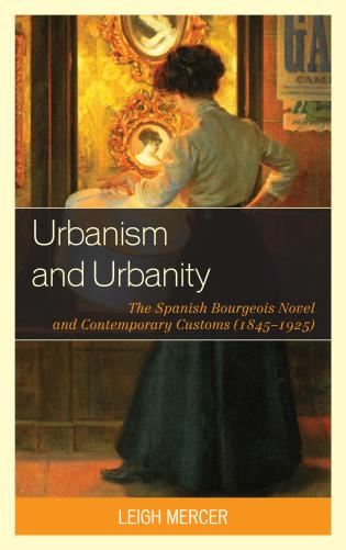 Cover image for the book Urbanism and Urbanity: The Spanish Bourgeois Novel and Contemporary Customs (1845-1925)