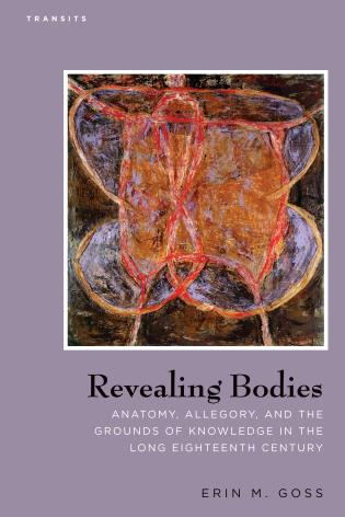 Cover image for the book Revealing Bodies: Anatomy, Allegory, and the Grounds of Knowledge in the Long Eighteenth Century