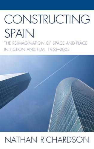 Cover image for the book Constructing Spain: The Re-imagination of Space and Place in Fiction and Film, 1953–2003