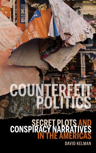 Cover image for the book Counterfeit Politics: Secret Plots and Conspiracy Narratives in the Americas
