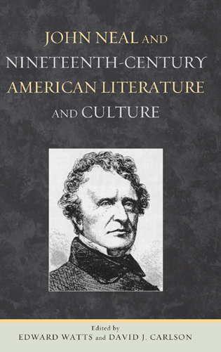 John Neal and Nineteenth-Century American Literature and