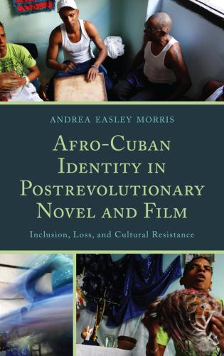 Cover image for the book Afro-Cuban Identity in Post-Revolutionary Novel and Film: Inclusion, Loss, and Cultural Resistance