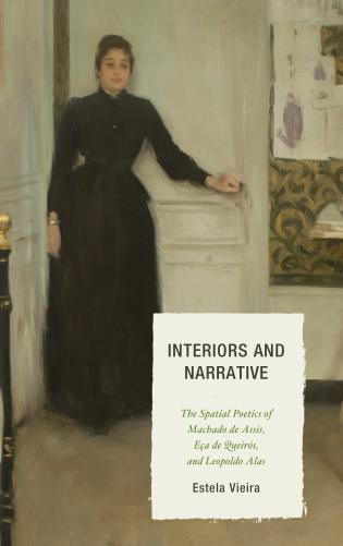 Cover image for the book Interiors and Narrative: The Spatial Poetics of Machado de Assis, Eça de Queirós, and Leopoldo Alas