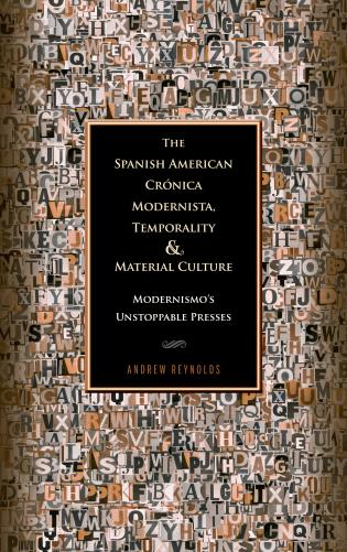 Cover image for the book The Spanish American Crónica Modernista, Temporality and Material Culture: Modernismo's Unstoppable Presses