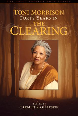 Cover image for the book Toni Morrison: Forty Years in The Clearing