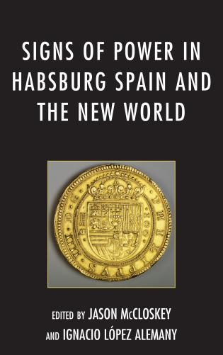 Cover image for the book Signs of Power in Habsburg Spain and the New World