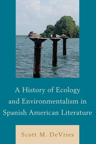 Cover image for the book A History of Ecology and Environmentalism in Spanish American Literature