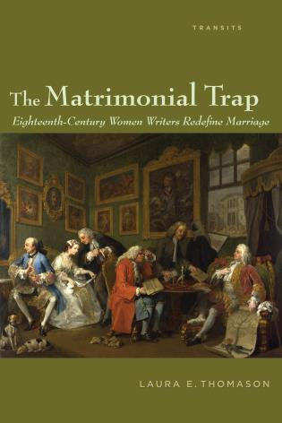 Cover image for the book The Matrimonial Trap: Eighteenth-Century Women Writers Redefine Marriage