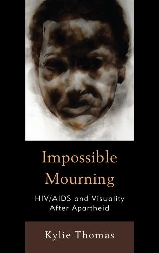 Cover image for the book Impossible Mourning: HIV/AIDS and Visuality After Apartheid